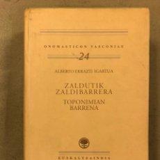 Libros de segunda mano: ZALDUTIK ZALDIBARRERA TOPONIMIAN BARRERNA. ALBERTO ERRAZTI IGARTUA. ED. EUSKALTZAINDIA 2002. Lote 224182545