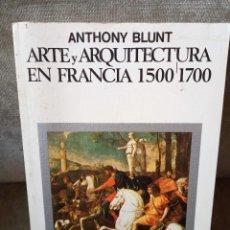 Livros em segunda mão: ANTHONY BLUNT - ARTE Y ARQUITECTURA EN FRANCIA, 1500-1700 - CÁTEDRA, 1992. Lote 224210285