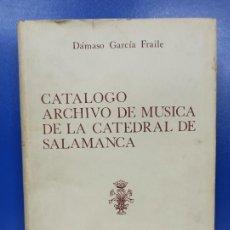 Libros de segunda mano: LIBRO CATALOGO ARCHIVO DE MUSICA DE LA CATEDRAL DE SALAMANCA DAMASO GARCIA FRAILE. Lote 224220143