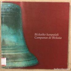 Libros de segunda mano: BIZKAIKO KANPAIAK - CAMPANAS DE BIZKAIA. EDITA DIPUTACIÓN FORAL DE BIZKAIA 2005.. Lote 224292653