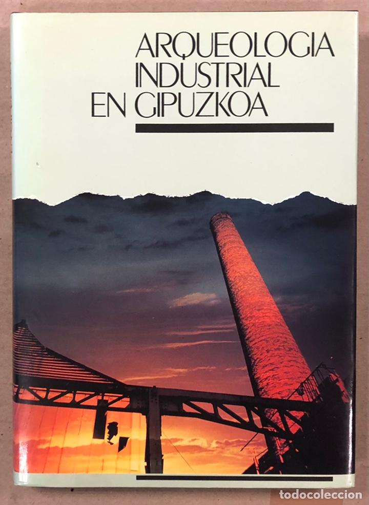 ARQUEOLOGÍA INDUSTRIAL EN GIPUZKOA. VV.AA. EDITA: GOBIERNO VASCO - UNIVERSIDAD DEUSTO - AGFA 1990 (Libros de Segunda Mano - Historia - Otros)