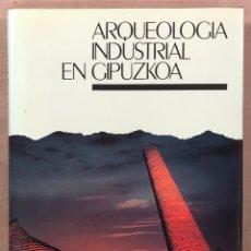 Libros de segunda mano: ARQUEOLOGÍA INDUSTRIAL EN GIPUZKOA. VV.AA. EDITA: GOBIERNO VASCO - UNIVERSIDAD DEUSTO - AGFA 1990. Lote 224294672