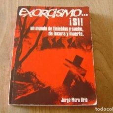 Libros de segunda mano: EXORCISMO... ¡ SI ! JORGE MORA URIS AUTOEDICIÓN 1ª EDICIÓN 1982 DEDICATORIA Y FIRMA DEL AUTOR... Lote 224298876