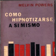 Libros de segunda mano: MELVIN POWERS : CÓMO HIPNOTIZARSE A SÍ MISMO (GLEM, 1965). Lote 224337340