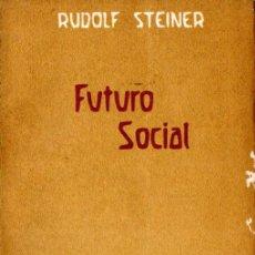 Libros de segunda mano: RUDOLF STEINER : FUTURO SOCIAL (ANTROPOSOFÍA, 1989). Lote 224338122