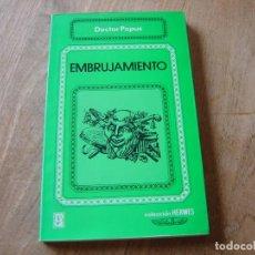 Libros de segunda mano: EMBRUJAMIENTO. DOCTOR G ENCAUSSE. EDICIONES ROCA 1976. 1ª EDICIÓN. Lote 224417132
