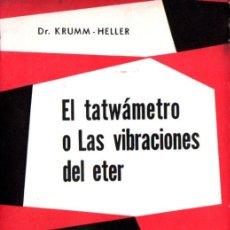 Libros de segunda mano: KRUMM HELLER : EL TATWÁMETRO O LAS VIBRACIONES DEL ETER (KIER, 1965). Lote 224577887