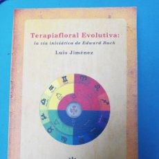 Libros de segunda mano: TERAPIA FLORAL EVOLUTIVA - LA VIA INICIÁTICA DE EDWARD BACH - LUIS JIMÉNEZ. Lote 224639011
