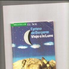 Libros de segunda mano: 2543. CYRANO DE BERGERAC: VIAJE A LA LUNA. Lote 224674031