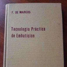 Libros de segunda mano: TECNOLOGIA PRACTICA DE EMBUTICION. F DE MARCOS. EDITORIAL RIVER SA. 1963. Lote 224700290