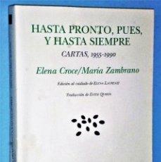Libros de segunda mano: HASTA PRONTO,PUES, Y HASTA SIEMPRE. CARTAS, 1955-1990 ELENA CROCE / MARÍA ZAMBRANO. Lote 224744512