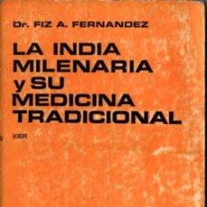 Libros de segunda mano: FIZ FERNÁNDEZ : LA INDIA MILENARIA Y SU MEDICINA TRADICIONAL (KIER, 1973). Lote 224751995