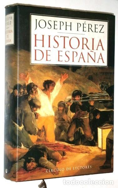 HISTORIA DE ESPAÑA POR JOSEPH PÉREZ DE CÍRCULO DE LECTORES EN BARCELONA 2000 (Libros de Segunda Mano - Historia - Otros)