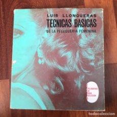 Libros de segunda mano: TECNICAS BASICAS DE LA PELUQUERÍA FEMENINA II LLONGUERAS 1971. Lote 224867418