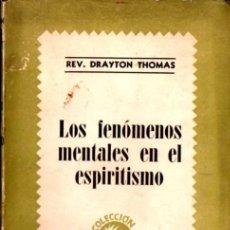 Libros de segunda mano: DRAYTON THOMAS . LOS FENÓMENOS MENTALES EN EL ESPIRITISMO (MÉXICO, 1959). Lote 225021505