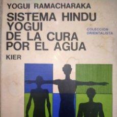 Libros de segunda mano: SISTEMA HINDÚ YOGUI DE LA CURA POR EL AGUA - YOGUI RAMACHARAKA - 1988 ED. KIER,. Lote 262409135