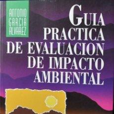 Libros de segunda mano: GUIA PRACTICA EVALUACION IMPACTO AMBIENTAL - GARCÍA ÁLVAREZ, ANTONIO. Lote 225062257