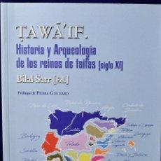 Libros de segunda mano: TAWAIF. HISTORIA Y ARQUEOLOGÍA DE LOS REINOS DE TAIFAS (S.XI) - SARR MARROCO, BILAL. Lote 225063202