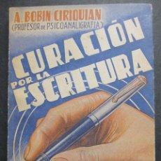 Libros de segunda mano: A. BOBIN CIRIQUIAN. CURACIÓN POR LA ESCRITURA (AUTOGRAFOTERAPIA). BARCELONA, 1949. Lote 225086891