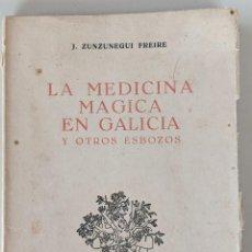 Libros de segunda mano: 1957 LA MEDICINA MAGICA EN GALICIA Y OTROS ESBOZOS - J.ZUNZUNEGUI FREIRE - FARO DE VIGO. Lote 225152606