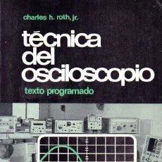 Libri di seconda mano: TECNICAS DEL OSCILOSCOPIO - H. ROTH, JR., CHARLES - A-ELECT-260. Lote 245417470