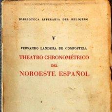 Libros de segunda mano: THEATRO CHRONOMÉTRICO DEL NOROESTE ESPAÑOL. FERNANDO LANDERA DE COMPOSTELA.. Lote 225212905