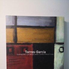 Libros de segunda mano: JOAQUÍN TORRES-GARCÍA. DARRERE LA MÁSCARA CONSTRUCTIVA, 2007. Lote 225270455