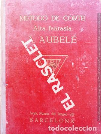 ANTIGUO LIBRO - METODO DE CORTE - ALTA FANTASIA - TOMO Nº I - A.AUBELE - BARCELONA - (Libros de Segunda Mano - Ciencias, Manuales y Oficios - Otros)