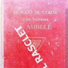 Libros de segunda mano: ANTIGUO LIBRO - METODO DE CORTE - ALTA FANTASIA - TOMO Nº I - A.AUBELE - BARCELONA -. Lote 245263235