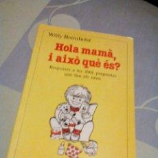 Libros de segunda mano: ARD----LIBRO CATALAN BUENO/HOLA MAMA I AIXO QUE ES?WILLY BREINHOLST/14X20CM/TIENE 123PAGI. Lote 225631555