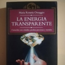 Livros em segunda mão: LA ENERGIA TRANSPARENTE. CURACIONES CON CRISTALES PIEDRAS PRECIOSAS. Mª ROSARIA OMAGGIO. 1990.. Lote 225731490