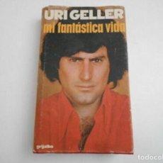 Libros de segunda mano: URI GELLER. MI FANTÁSTICA VIDA GRIJALBO. 1975. Lote 225859600