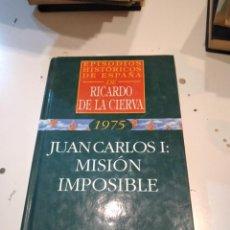 Libros de segunda mano: G-58 LIBRO RICARDO DE LA CIERVA 1975 JUAN CARLOS I MISION IMPOSIBLE. Lote 225871685