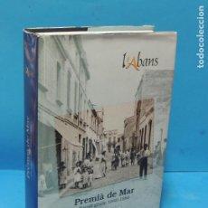 Libros de segunda mano: L'ABANS. PREMIÀ DE MAR .RECULL GRÀFIC 1880 - 1980.-JUAN GÓMEZ I VINARDELL. Lote 225983275