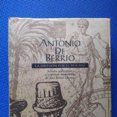 Libros de segunda mano: ANTONIO DE BERRIO LA OBSESION POR EL DORADO. Lote 225988706