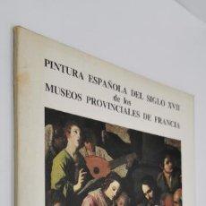 Libros de segunda mano: PINTURA ESPAÑOLA DEL SIGLO XVII EN LOS MUSEOS PROVINCIALES DE FRANCIA. Lote 226082750