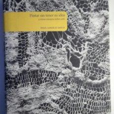 Libros de segunda mano: ÁNGEL GONZÁLEZ GARCÍA. PINTAR SIN TENER NI IDEA Y OTROS ENSAYOS SOBRE ARTE. 2007. Lote 226143085