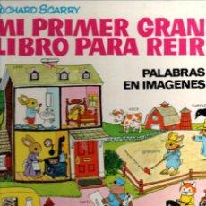 Libros de segunda mano: RICHARD SCARRY . MI PRIMER GRAN LIBRO PARA REIR (BRUGUERA, 1978). Lote 226287600