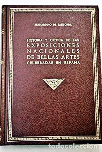 HISTORIA Y CRÍTICA DE LAS EXPOSICIONES NACIONALES DE BELLAS ARTES CELEBRADAS EN ESPAÑA. (B PANTORBA (Libros de Segunda Mano - Bellas artes, ocio y coleccionismo - Otros)