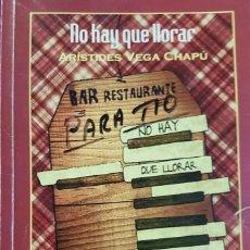 Libros de segunda mano: NO HAY QUE LLORAR - ARÍSTIDES VEGA CHAPÚ - PREMIO MEMORIA 2009 - LA HABANA CUBA. Lote 226365485