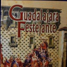 Libros de segunda mano: GUADALAJARA FESTEJANTE. CEREMONIAS Y FIESTAS DE LEALTAD A LA MONARQUIA - PEDRO JOSÉ PRADILLO Y ESTEB. Lote 225062842