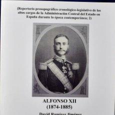 Libros de segunda mano: ALFONSO XII (1874-1885) (REPERTORIO PROSOPOGRÁFICO CRONOLÓGICO-LEGISLATIVO DE LOS ALTOS CARGOS DE LA. Lote 225062862