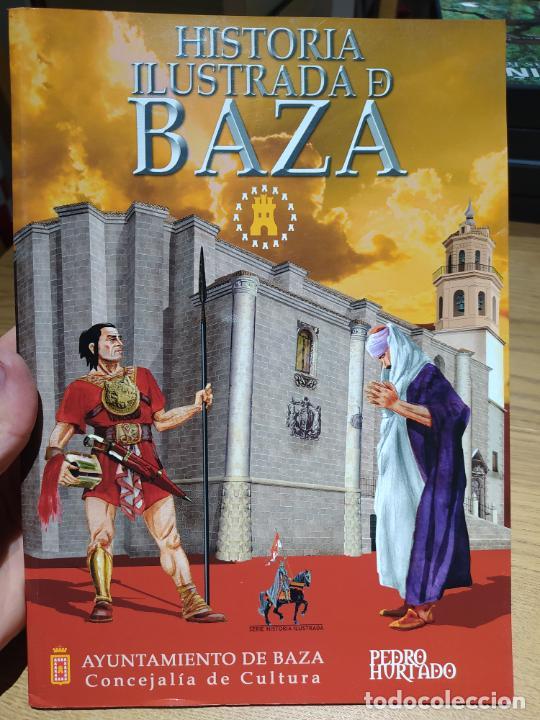 HISTORIA ILUSTRADA DE BAZA, PEDRO HURTADO, ED. AYTO. DE BAZA, 2009 RARO (Libros de Segunda Mano - Historia - Otros)