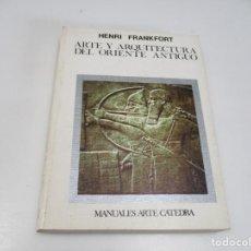 Libros de segunda mano: HENRI FRANKFORT ARTE Y ARQUITECTURA DEL ORIENTE ANTIGUO Q3991T. Lote 226491069