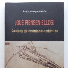 Libros de segunda mano: ¡QUE PIENSEN ELLOS! CUESTIONES SOBRE MATERIALISMO Y RELATIVISMO. PABLO HUERGA MERCON. EL VIEJO TOPO. Lote 226557955