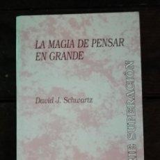 Libros de segunda mano: LA MAGIA DE PENSAR EN GRANDE - SCHWARTZ, DAVID J. -. Lote 226659631