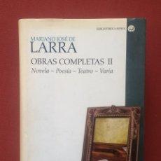 Libros de segunda mano: MARIANO JOSE DE LARRA - OBRAS COMPLETAS - TOMO II - EDITORIAL CATEDRA. Lote 226767335