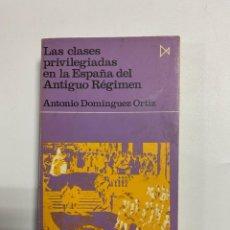 Livres d'occasion: LAS CLASES PRIVILEGIADAS EN LA ESPAÑA DEL ANTIGUO REGIMEN. ANTONIO DOMINGUEZ ORTIZ. EDICIONES ISTMO. Lote 226840960