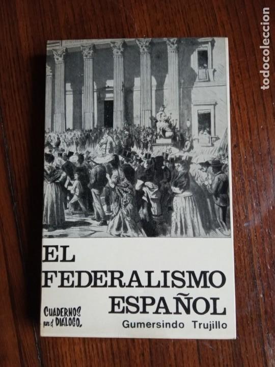 EL FEDERALISMO ESPAÑOL -GUMERSINDO TRUJILLO. (Libros de Segunda Mano - Historia - Otros)