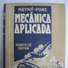 Libros de segunda mano: MECÁNICA APLICADA - MAYMÓ Y PONS - BIBLIOTECA MODERNA DE MECÁNICA - MONTESÓ EDITOR - AÑO 1943.. Lote 226886260